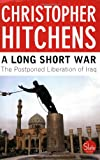 A Long Short War: The Postponed Liberation of Iraq (0143016083) by Hitchens, Christopher