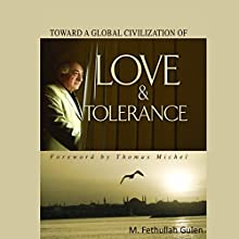 Toward a Global Civilization of Love and Tolerance (       UNABRIDGED) by Fethullah Gülen Narrated by Dan Green