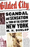 Gilded City: Scandal and Sensation in Turn-of-the-Century New York (0060937726) by M. H. Dunlop