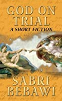 God on Trial: A Short Fiction