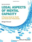 img - for Legal Aspects of Mental Capacity: A Practical Guide for Health and Social Care Professionals (Advanced Healthcare Practice) book / textbook / text book