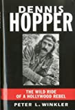Dennis Hopper: The Wild Ride of a Hollywood Rebel [Hardcover]