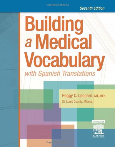Building a Medical Vocabulary: with Spanish Translations, 7e (Leonard, Building a Medical Vocabulary)
