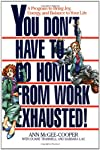 You Don&#39;t Have to Go Home from Work Exhausted!: A Program to Bring Joy, Energy, and Balance to Your Life