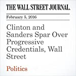 Clinton and Sanders Spar Over Progressive Credentials, Wall Street | Peter Nicholas,Laura Meckler,Colleen McCain Nelson