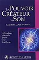 Le Pouvoir Créateur du Son : Affirmations pour Créer, Guérir et Transformer