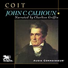 John C. Calhoun: American Portrait (       UNABRIDGED) by Margaret L. Coit Narrated by Charlton Griffin