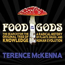 Food of the Gods: The Search for the Original Tree of Knowledge : A Radical History of Plants, Drugs, and Human Evolution (       UNABRIDGED) by Terence McKenna Narrated by Jeffrey Kafer