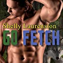 Go Fetch: Magnus Pack Series, Book 2 Audiobook by Shelly Laurenston Narrated by Kasha Kensington