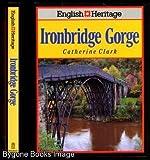 English Heritage Book of Ironbridge Gorde (English Heritage Series) (0713467371) by Clark, Catherine