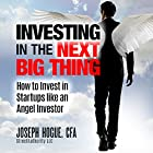 Investing in the Next Big Thing: How to Invest in Startups and Equity Crowdfunding Like an Angel Investor Hörbuch von Joseph Hogue Gesprochen von: Joseph Hogue
