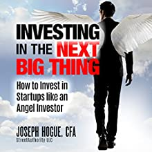 Investing in the Next Big Thing: How to Invest in Startups and Equity Crowdfunding Like an Angel Investor | Livre audio Auteur(s) : Joseph Hogue Narrateur(s) : Joseph Hogue