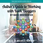 The Author's Guide to Working with Book Bloggers Hörbuch von Barb Drozdowich Gesprochen von: Michelle Murillo