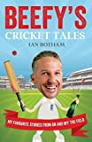 img - for Beefy's Cricket Tales: My Favourite Stories from on and Off the Field by Ian Botham (2013) Hardcover book / textbook / text book