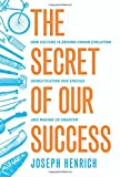 The Secret of Our Success: How Culture Is Driving Human Evolution, Domesticating Our Species, and…
