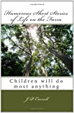 Humorous Short Stories of Life on the Farm: Children will do most anything