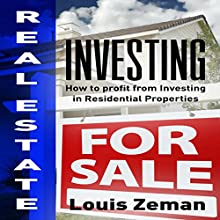 Real Estate Investing: How to Profit from Investing in Residential Properties Audiobook by Louis Zeman Narrated by Adam Dubeau
