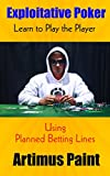 Exploitative Poker: Learn to Play the Player:  Using Planned Betting Lines