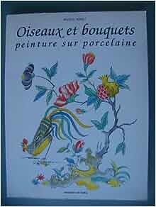 Oiseaux Et Bouquets: peinture sur porcelaine