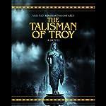 The Talisman of Troy | Valerio Massimo Manfredi