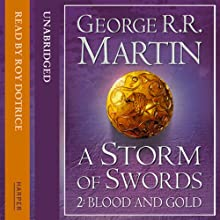 A Storm of Swords (Part Two) - Blood and Gold: Book 3 of A Song of Ice and Fire (       UNABRIDGED) by George R. R. Martin Narrated by Roy Dotrice