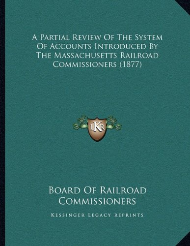 A Partial Review of the System of Accounts Introduced by the Massachusetts Railroad Commissioners (1877)