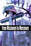 img - for From Missionary to Mercenary: How the Church Went from Pacifism to Militancy and Why it Should Return book / textbook / text book
