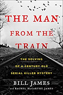 Book Cover: The Man from the Train: The Solving of a Century-Old Serial Killer Mystery