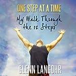 One Step at a Time: My Walk Through the 12 Steps | Glenn Langohr,Phillip Doran