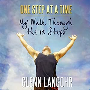 One Step at a Time: My Walk Through the 12 Steps | [Glenn Langohr, Phillip Doran]