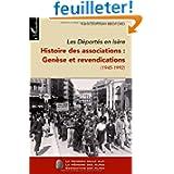 Les Déportés en Isère. Histoire des associations : Genèse et revendications (1945-1992) : Tome 1