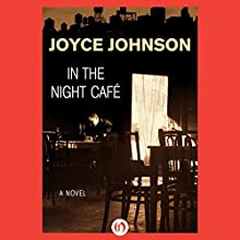 In the Night Café (       UNABRIDGED) by Joyce Johnson Narrated by Aimee Jolson