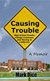 Causing Trouble: High School Pranks, College Craziness, and ...