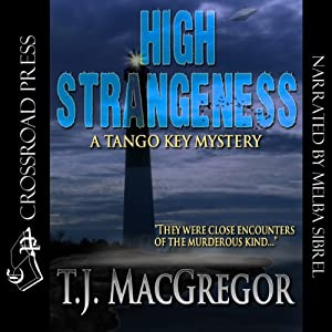 High Strangeness: The Tango Key Mysteries | [T.J. MacGregor]