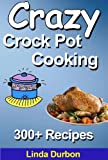Crazy Crockpot Cooking Master Collection: Over 300 Recipes