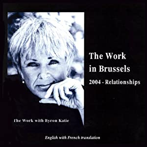 The Work in Brussels: 2004 - Relationships | [Byron Katie Mitchell]