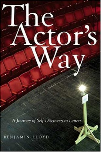 The Actor's Way: A Journey of Self-Discovery in Letters, Benjamin Lloyd