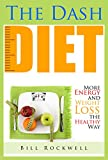 Dash Diet: More Energy, Weight Loss the Healthy Way, Lower Cholesterol, Lower Blood Pressure and Fat Loss Without Medication ( Dash Diet, Fat Loss, Belly ... Dash Diet For a Healthy and a Better You.)