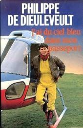 J'ai du ciel bleu dans mon passeport   Philippe de Dieuleveult