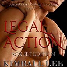 Legal Action Box Set Edition: Book 1-4: Surrendering Charlotte Chronicles Box Set (       UNABRIDGED) by Kimball Lee Narrated by Dara Rosenberg