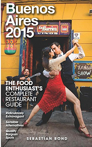 Buenos Aires - 2015 (The Food Enthusiast's Complete Restaurant Guide)
