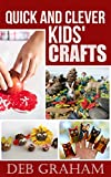 Quick and Clever Kids' Crafts (Busy Kids, Happy Kids Book 2)