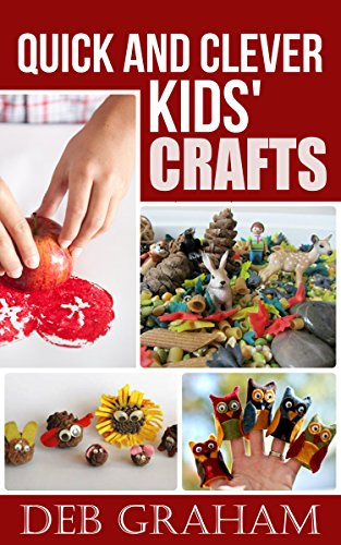 Book: Quick and Clever Kids' Crafts (Busy Kids, Happy Kids Book 2) by Deb Graham