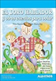 img - for El Loro hablador y otros cuentos/ The Talking Parrot and Other Stories: Las Mejores Historias De Aves Para Chicos/ The Best Bird Stories for Children ... Edition) (Cuentos Para Volar/ Stories to Fly) book / textbook / text book