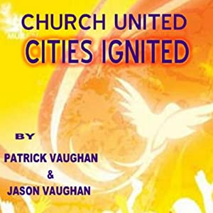 Churches United; Cities Ignited | [Patrick Vaughan, Jason Vaughan]