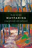 Wayfaring: Essays Pleasant and Unpleasant (0802865682) by Jacobs, Alan