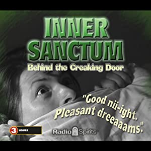 Inner Sanctum: Behind the Creaking Door | [ Radio Spirits, Inc.]