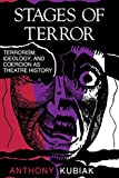 Stages of Terror: Terrorism, Ideology, and Coercion as Theatre History (A Midland Book)
