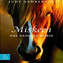 Miskeen - The Dancing Horse: True Horse Stories (       UNABRIDGED) by Judy Andrekson Narrated by Lorraine Tao