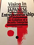 img - for Vision in Japanese Entrepreneurship: The Evolution of a Security Enterprise book / textbook / text book